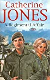 Front cover for the book A Regimental Affair by Catherine Jones