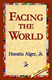 Facing the World, Horatio Alger, 142180042X