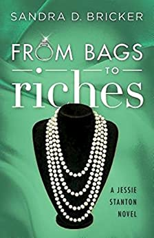 From Bags to Riches: A Jessie Stanton Novel - Book 3 by [Bricker, Sandra D.]