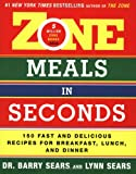 Zone Meals in Seconds : 150 Fast and Delicious Recipes for Breakfast, Lunch, and Dinner (Zone (Regan))