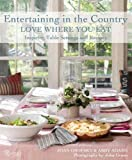img - for Entertaining in the Country: Love Where You Eat: Festive Table Settings, Favorite Recipes, and Design Inspiration book / textbook / text book