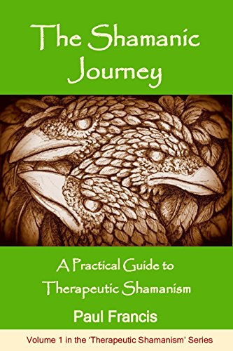 The Shamanic Journey: A Practical Guide to Therapeutic Shamanism -