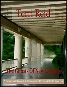 The Ghosts Of New Orleans (A PARANORMAL RESEARCH AND CONTAINMENT DIVISION (PRCD) CASE FILE) by [Reid, Terri]