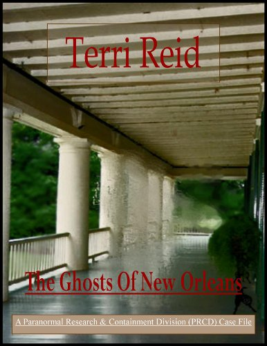The Ghosts Of New Orleans (A PARANORMAL RESEARCH AND CONTAINMENT DIVISION (PRCD) CASE FILE) - New Case Files