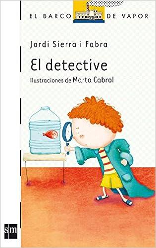 El detective (El Barco de Vapor Blanca): Amazon.es: Jordi Sierra i Fabra, Marta Cabrol Espinal: Libros