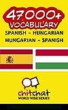 47000+ Spanish - Hungarian Hungarian - Spanish Vocabulary (Spanish Edition)