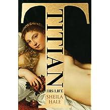Titian: His Life
