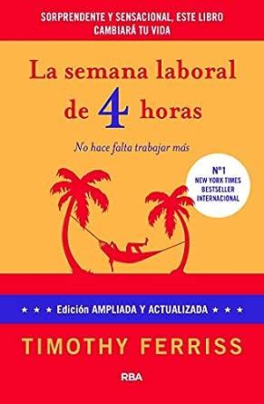 La semana laboral de 4 horas: 4ª edición ampliada (DIVULGACIÓN ...