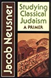 Studying Classical Judaism, Jacob Neusner, 0664251366