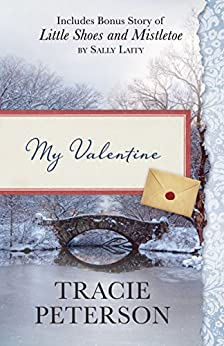My Valentine: Also Includes Bonus Story of Little Shoes and Mistletoe by Sally Laity by [Peterson, Tracie, Laity, Sally]