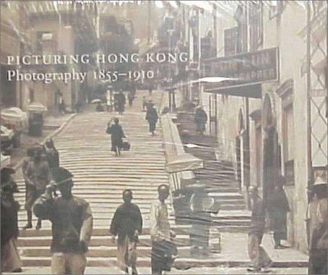 Picturing Hong Kong: Photography 1855-1910