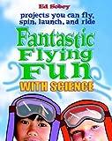 Fantastic Flying Fun with Science, Edwin J. C. Sobey, 007134800X
