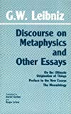 Discourse on Metaphysics and Other Essays: Discourse on Metaphysics; On the Ultimate Origination of Things; Preface to the New Essays; The Monadology