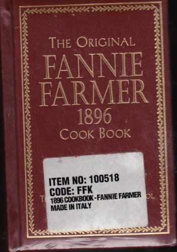 The Original Fannie Farmer 1896 Cookbook: The Boston Cooking School by Fannie Merritt Farmer