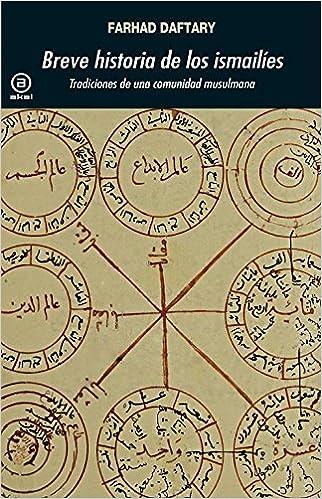 Breve Historia De Los Ismailíes. Tradiciones De Una Comunidad Musulmana por Farhad Daftary