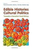 Edible Histories, Cultural Politics: Towards a Canadian Food History