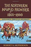 Northern Navajo Frontier, 1860-1900, Robert S. McPherson, 0874214246
