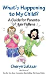 What's Happening To My Child: A Guide For Parents' Of Hair Pullers