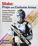 img - for Make: Props and Costume Armor: Create Realistic Science Fiction & Fantasy Weapons, Armor, and Accessories book / textbook / text book
