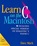 Learn C on the Macintosh: Includes Special Version of Symantec s Think/Disk