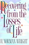 Recovering from the Losses of Life, H. Norman Wright, 0800754875
