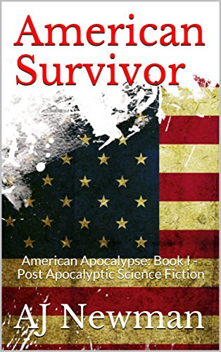 American Survivor: American Apocalypse: Book I - Post Apocalyptic Science Fiction by [Newman, AJ]