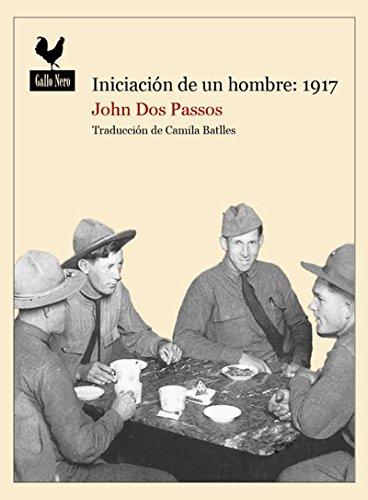 Iniciación de un hombre: 1917: Narrativas sobre la Primera Guerra Mundial (Spanish Edition