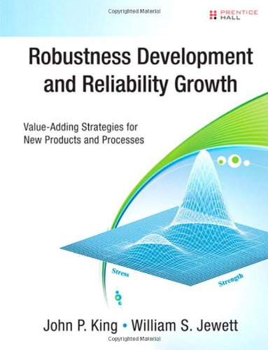 Robustness Development and Reliability Growth: Value Adding Strategies for New Products and Processes (Prentice Hall Six
