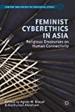 Feminist Cyberethics in Asia : Religious Discourses on Human Connectivity, , 1137401648