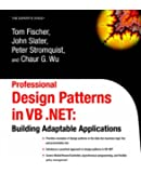 Professional Design Patterns in Vb.Net: Building Adaptable Applications: Building Adaptable Applications (Expert's Voice)