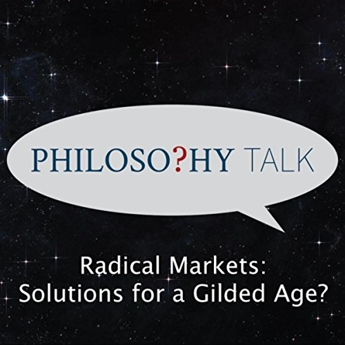 Radical Solution (461: Radical Markets – Solutions for a Gilded Age? (feat. Glen Weyl))