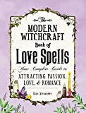 The Modern Witchcraft Book of Love Spells: Your