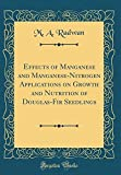Amazon / Forgotten Books: Effects of Manganese and Manganese - Nitrogen Applications on Growth and Nutrition of Douglas - Fir Seedlings Classic Reprint (M. A. Radwan)
