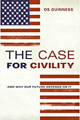 The Case for Civility: And Why Our Future Depends on It Hardcover