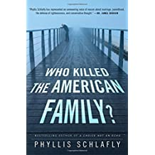 Who Killed the American Family? by Phyllis Schlafly (2014-09-23)