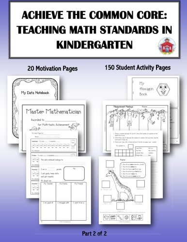 Achieve the Common Core: Teaching Math Standards in Kindergarten: Part 2 of 2: Creative activities/centers/work stations that teach the Common Core Math Standards in Kindergarten (Volume 2)