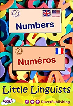 Numbers / Numéros: Little Linguists: English / French, Anglais / Français (English Edition) por [Publishing, Duvet]