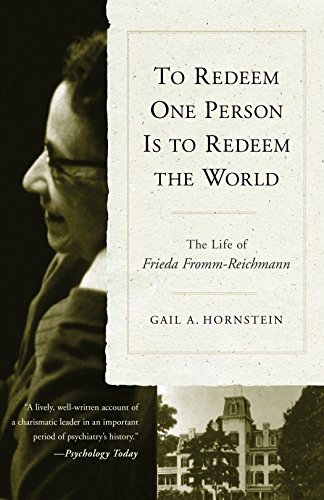 To Redeem One Person Is to Redeem the World: The Life of Frieda Fromm-Reichmann
