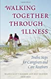 Walking Together Through Illness: Twelve Steps for Caregivers And Care Receivers