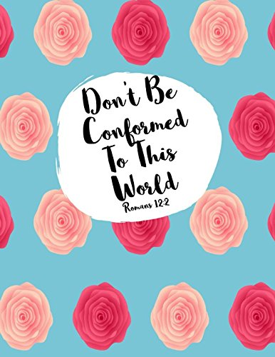 Romans 12:2 Don't Be Conformed To This World: Bible Verse Quote Cover Composition Notebook Large (Don T Be Conformed To This World)
