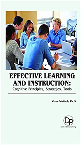 Effective Learning and Instruction – Cognitive Principles, Strategies, Tools by Klaus Petritsch PHD, 2017