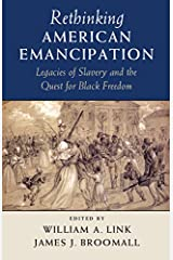Rethinking American Emancipation: Legacies of Slavery and the Quest for Black Freedom (Cambridge Studies on the American South) Kindle Edition