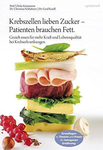 Krebszellen lieben Zucker - Patienten brauchen Fett - Ulrike Kämmerer , Christina Schlatterer, Gerd Knoll
