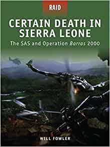 Certain Death in Sierra Leone: The SAS and Operation Barras 2000 (Raid