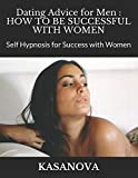 Dating Advice for Men - How to be Successful with Women: Self Hypnosis for Success with Women