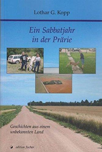Ein Sabbatjahr in der Prärie: Geschichten aus einem unbekannten Land