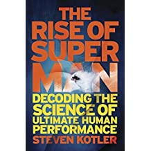The Rise of Superman: Decoding the Science of Ultimate Human Performance by Steven Kotler (2015-09-03)