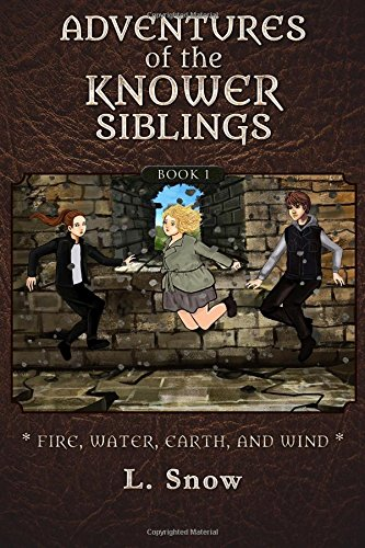 Read Online Adventures of the Knower Siblings #1: Fire, Water, Earth, and Wind (Volume 1) PDF