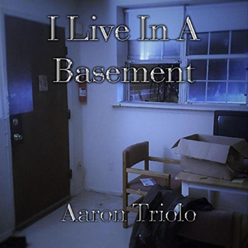 I Live In A Basement By Aaron Triolo On Amazon Music