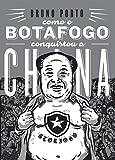 capa de Como o Botafogo Conquistou a China: um épico Revolucionário Baseado em Fatos Verossímeis